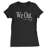 (White Print) We Out Harriet Tubman Funny Quote Womens T-shirt