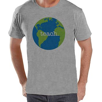 Funny Teacher Shirts - Globe Teach Shirt - Teacher Gift - Teacher Appreciation Gift - Earth Gift for Teacher - Men's Grey T-shirt