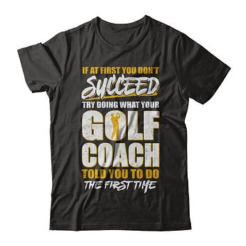 If At First You Don't Succeed Funny Golf Coach
