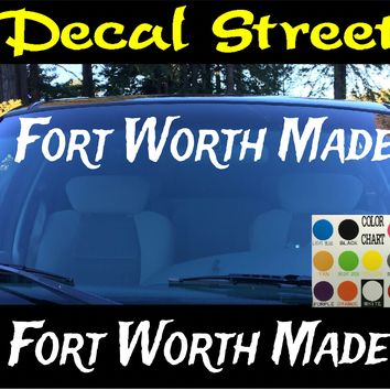 Fort Worth Made Windshield Visor Die Cut Vinyl Decal Sticker