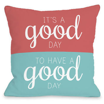 """""""Good Day To Have A Good Day"""" Indoor Throw Pillow by OneBellaCasa, 16""""x16"""""""
