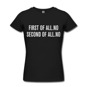 First of all (second of all no) T-Shirt