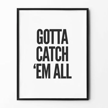 Gotta Catch Em All, Pokemon Print, Typography Wall Art, Black and White, Home Decor, Pokeball