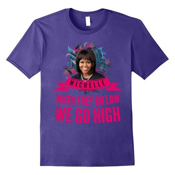 Michelle Obama When They Go Low T shirt for men and women