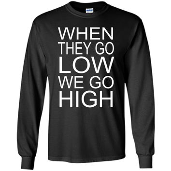When They Go Low We Go High T-shirt. Michelle Obama speech