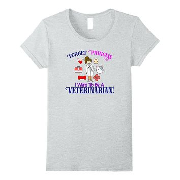 Forget Princess I Want To Be A Veterinarian T-shirt STEM