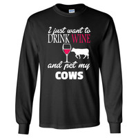 I JUST WANT TO DRINK WINE & PET MY COWS - Long Sleeve T-Shirt