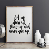 PRINTABLE art,get up dress up show up and never give up,motivational and inspirational quote,home decor,wall decor,instant,black and white