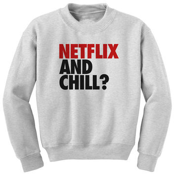 Netflix and Chill sweatshirt. Netflix and chill? Crewneck Sweatshirt