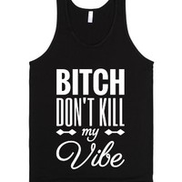 Bitch Don't Kill My Vibe (white Art)-Unisex Black Tank