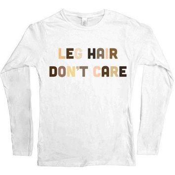 Leg Hair Don't Care -- Women's Long-Sleeve