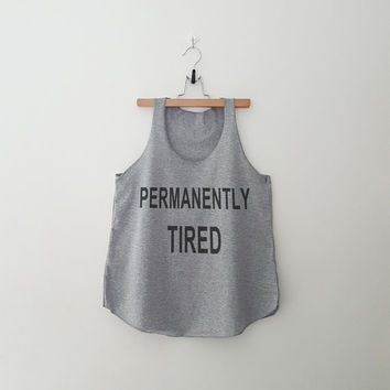 Permanently tired tumblr tank top tee unisex mens womens hipster swag dope tumblr pinterest instagram blogger gifts daughters christmas