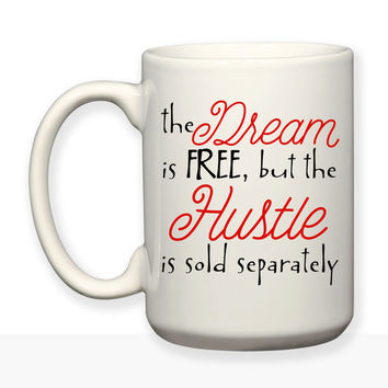 Dream Is Free But The Hustle Sold Separately Motivational Inspirational Decorative Typography 15oz Coffee Mug Dishwasher Safe Microwave Safe