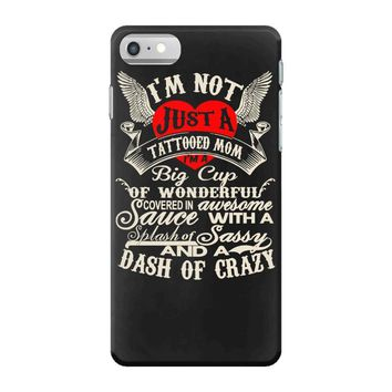 i'm not just a tattooed mom i,m a big cup iPhone 7 Case
