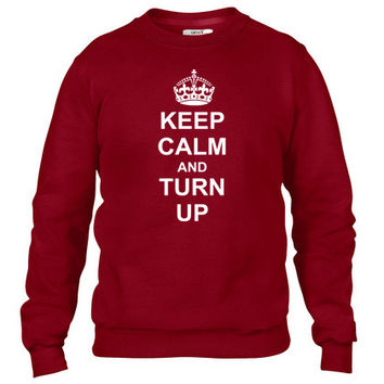 Keep Calm And turn up Crewneck sweatshirt
