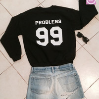 99 problems sweatshirt jumper cool fashion sweatshirts girls UNISEX sizing sweater teens girls mens music hip hop lyrics gifts dope swag