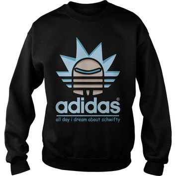 Rick Adidas all day I dream about schwifty shirt Sweat Shirt