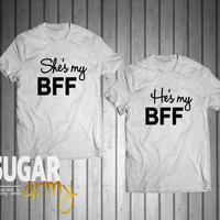 He's my BFF She's my BFF shirts. couple shirts, shirts for couples, gifts for couples, couples in love, best friend t-shirts