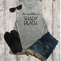 No One Likes A Shady Beach Muscle Tank Top