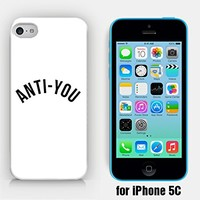 for iPhone 5C - Anti-You - Anti You - Leave Me Alone - I Hate You - Funny - Hipster - Ship from Vietnam - US Registered Brand