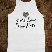 MORE LOVE LESS HATE TANK TOP TEE T SHIRT