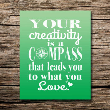 Your creativity is a compass that leads you to what you love -printable poster - wall art