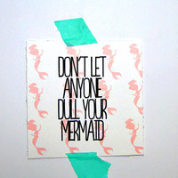 Don't let anyone dull your mermaid, funny inspiring print and wall art, gift for her, office decor.