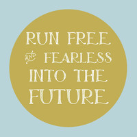 Quote Print - Run free and fearless into the future