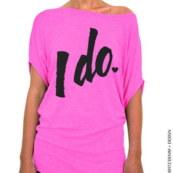 I do. Shirt - Pink Longer Length Slouchy Tee. Bride Bachlorette Party Shirt