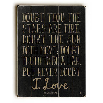 """Never Doubt"" Shakespeare Quote by Artist Lisa Weedn Wood Sign"