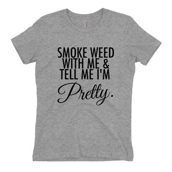 Weed Shirts - Smoke weed with me and tell me i'm pretty - VERSION 1 - Athletic Grey T Shirt - Graphic Tee - Clothing - Gift