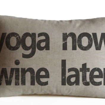 Yoga Now Wine Later Pillow Cover -Decorative Throw Pillows -Yoga Lovers Cushion -Gift For Her - Gift For Mother -Girlfriend Gift -Yoga Gifts