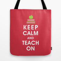 Keep Calm and Teach On  Tote Bag by KeepCalmShop