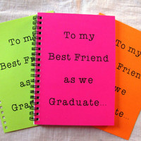 SPECIAL EDITION- To my Best Friend as we Graduate...- Your Choice Neon Color - 5 x 7 journal