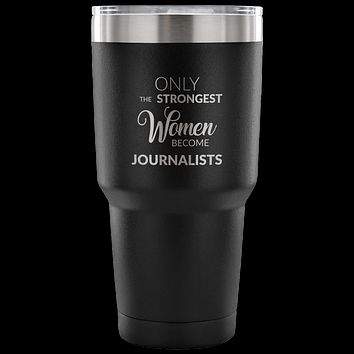 Gifts for Journalists Journalism Tumbler Only the Strongest Women Become Journalists Funny Double Wall Vacuum Insulated Hot & Cold Travel Mug Cup 30oz BPA Free