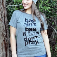 Bae ain't bae if bae don't pray christian t-shirt