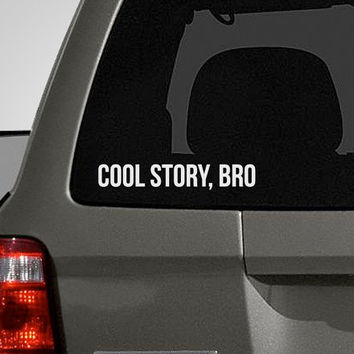 Cool Story Bro Decal Cool Story Bro Sticker Vinyl by DecalLab