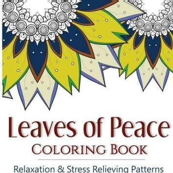 Leaves of peace Coloring Book: Coloring Books For Adults, Coloring Books for Grown ups : Relaxation & Stress Relieving Patterns (Volume 23)