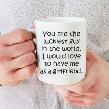 YOU ARE THE LUCKIEST GUY From GIRLFRIEND * Funny Gift for Boyfriend * White Coffee Mug 11oz.