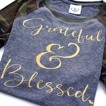 Thankful Grateful Blessed Tee T Shirt. Soldier Military Wife. Camouflage Raglan. Womens Camo Shirt. New Mom Gift. Thanksgiving Holiday Women