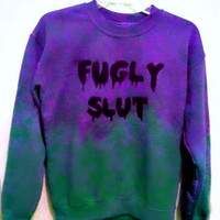 Customizable Fugly Slut Sweatshirt in Dipdyed or Solid Color