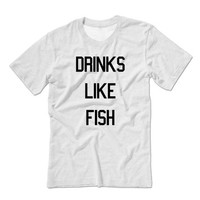 Drinks Like Fish Unisex T-Shirt | Drinking Binge T-shirt | Party Funny Tshirt | Drinking Shirt | Legalize It Shirt | Smoke Alcohol Beer Pong