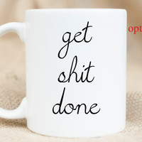 Get Shit Done - Sarcastic - Motivational - Coffee Mug