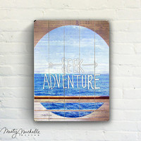 Seek Adventure - Handscripted inspiration over photo of water  - Slatted Plank Wood Sign