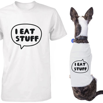I Eat Stuff Matching Shirts for Human and Pet Funny Tees for Owner and Dog