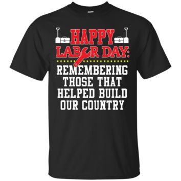 Happy Labor Day Remembering Those That Helped Build Our Country  T-Shirt