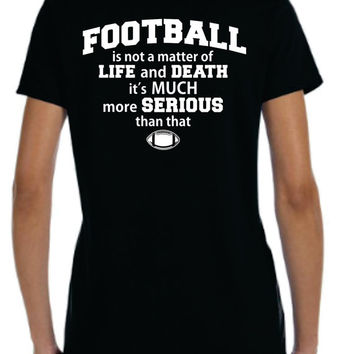 Funny Womens football shirt, football top, football mom aunt, matter of life or death, high school football lover