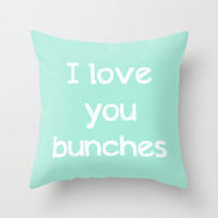 Art Throw Pillow Cover I love you bunches typography in mint green Indoor Outdoor home decor Throw Pillow Cover white letters