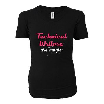 Technical Writers Are Magic. Awesome Gift - Ladies T-shirt