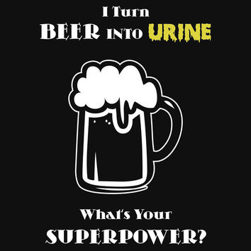 I Turn Beer Into Urine -- What's Your Superpower? by Samuel Sheats
